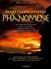 Parapsychologische Phänomene. In Experimenten das eigene übersinnliche Potential erfahren