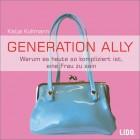 Generation Ally. Warum es heute so kompliziert ist, eine Frau zu sein. 1 CD.