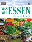 Abenteuer Umwelt Was wir essen. ( Ab 8 J.).