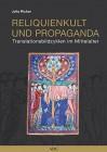 Reliquienkult und Propaganda Translationsbildzyklen im Mittelalter