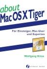 about Mac OS X Tiger. Für Einsteiger, Mac-User und Experten