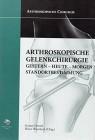 Arthroskopische Chirurgie Arthroskopische Gelenkchirurgie. Gestern - Heute - Morgen. Standortbestimmung