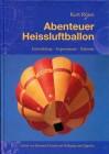 Abenteuer Heissluftballon. Entwicklung - Experimente - Rekorde.
