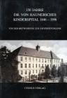 150 Jahre Doktor von Haunersches Kinderspital 1846-1996 Von der Mietwohnung zur Universitätsklinik