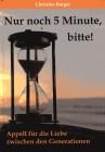 Nur noch fünf Minuten, bitte! Appell für die Liebe zwischen den Generationen