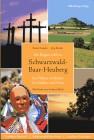 Schwarzwald - Baar - Heuberg Ein Führer zu Kultur, Geschichte und Natur. Die Region erleben