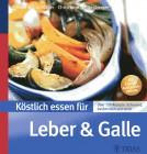 Köstlich essen für Leber und Galle Über 130 Rezepte schonend, bekömmlich und leicht (REIHE, Köstlich essen)