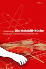 Die Molekül-Küche Physik und Chemie des feinen Geschmacks
