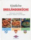 Köstliche Dreiländerküche. Kulinarische Spezialitäten aus Bayern, Böhmen und Thüringen