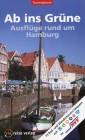 Ab ins Grüne - Ausflüge rund um Hamburg 73 Rad- und Wandertouren