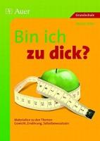 Bin ich zu dick? Materialien zu den Themen Gewicht, Ernährung, Selbstbewusstsein (1. bis 4. Klasse)