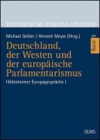 Deutschland, der Westen und der europäische Parlamentarismus Hildesheimer Europagespräche I. (Historische Europa-Studien - Geschichte in Erfahrung, Gegenwart und Zukunft)