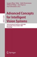 Advanced Concepts for Intelligent Vision Systems 10th International Conference, ACIVS 2008, Juan-les-Pins, France, October 20-24, 2008. Proceedings ... Vision, Pattern Recognition, and Graphics)