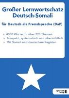 Großer Lernwortschatz Deutsch-Somali für Deutsch als Fremdsprache Thematisches Lern- und Nachschlagebuch für Asylbewerber und Flüchtlinge aus Somalia
