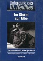 Untergang des 3.Reiches Im Sturm zur Elbe-Zusammenbruch und Kapitulation