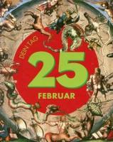 Das ist Dein Tag, 25. Februar