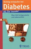 Richtig einkaufen bei Diabetes Über 900 Fertigprodukte und Lebensmittel (REIHE, Einkaufsführer)