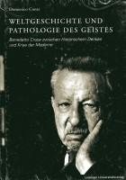 Weltgeschichte und Pathologie des Geistes Benedetto Croce zwischen Historischem Denken und Krise der Moderne